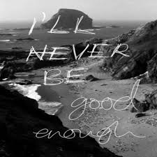 i will never be good enough