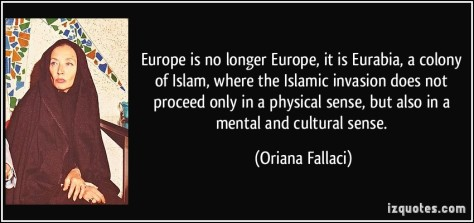 quote-europe-is-no-longer-europe-it-is-eurabia-a-colony-of-islam-where-the-islamic-invasion-does-not-oriana-fallaci-59888